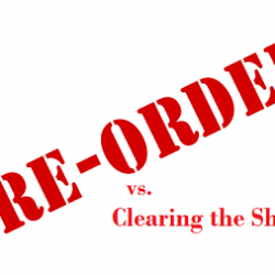 Preordering vs Clearing the Shelves